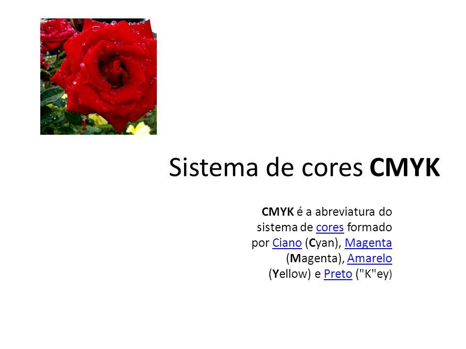 Sistema de cores CMYK CMYK é a abreviatura do sistema de cores formado por Ciano (Cyan), Magenta (Magenta), Amarelo (Yellow) e Preto ( K ey )coresCianoMagentaAmareloPreto