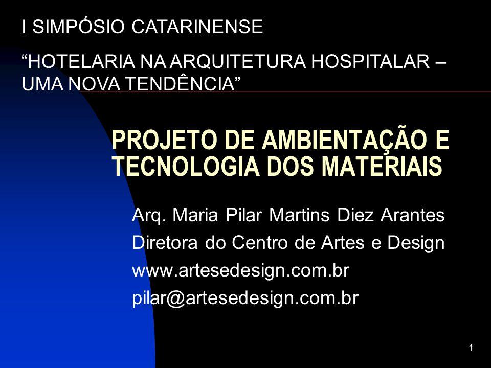 1 PROJETO DE AMBIENTAÇÃO E TECNOLOGIA DOS MATERIAIS Arq. Maria Pilar Martins Diez Arantes Diretora do Centro de Artes e Design www.artesedesign.com.br
