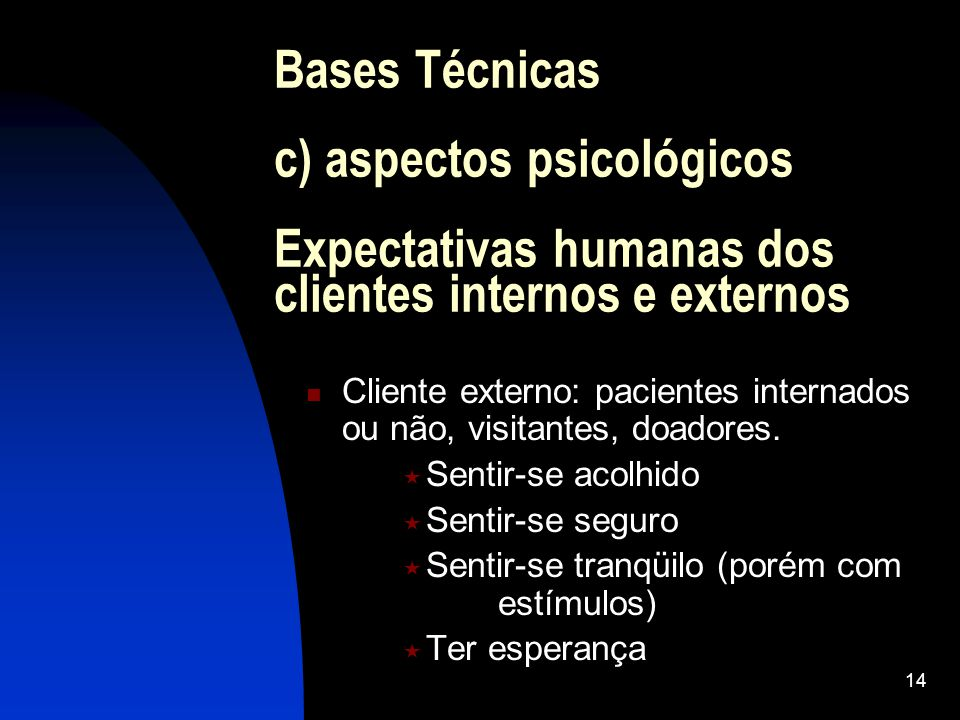 14 Bases Técnicas c) aspectos psicológicos Expectativas humanas dos clientes internos e externos Cliente externo: pacientes internados ou não, visitantes, doadores.
