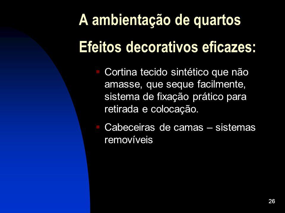 26 A ambientação de quartos Efeitos decorativos eficazes: Cortina tecido sintético que não amasse, que seque facilmente, sistema de fixação prático para retirada e colocação.