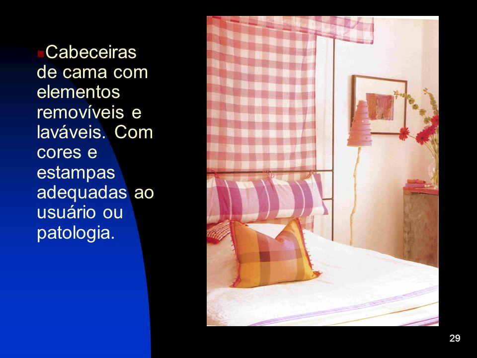 29 Cabeceiras de cama com elementos removíveis e laváveis. Com cores e estampas adequadas ao usuário ou patologia.