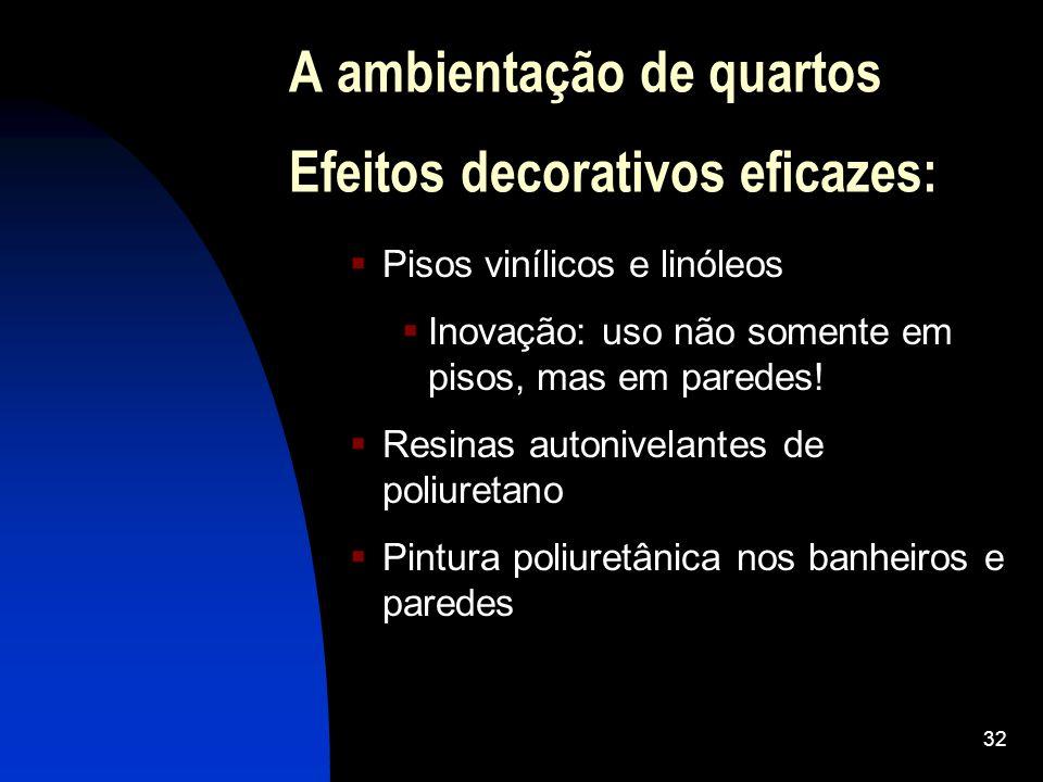 32 A ambientação de quartos Efeitos decorativos eficazes: Pisos vinílicos e linóleos Inovação: uso não somente em pisos, mas em paredes.