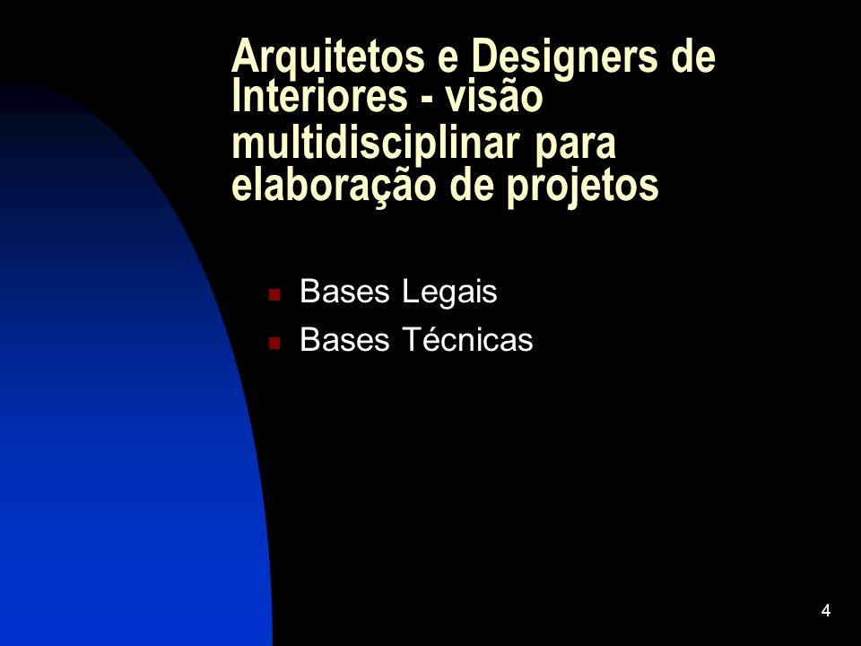 4 Arquitetos e Designers de Interiores - visão multidisciplinar para elaboração de projetos Bases Legais Bases Técnicas