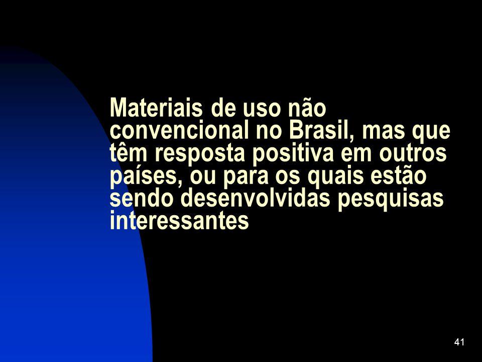 41 Materiais de uso não convencional no Brasil, mas que têm resposta positiva em outros países, ou para os quais estão sendo desenvolvidas pesquisas i
