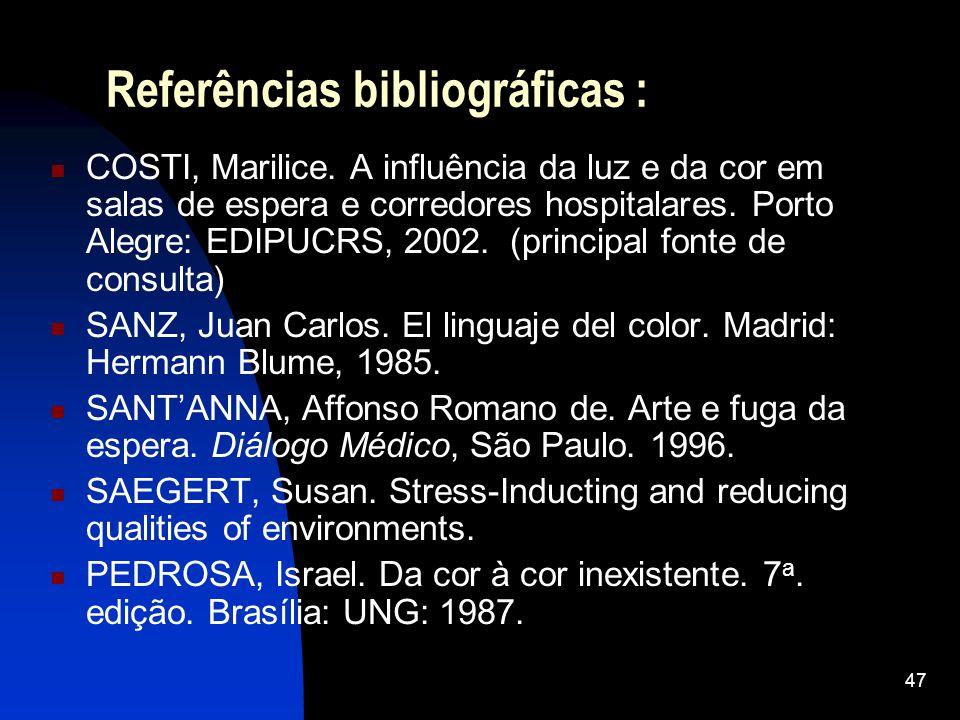 47 Referências bibliográficas : COSTI, Marilice. A influência da luz e da cor em salas de espera e corredores hospitalares. Porto Alegre: EDIPUCRS, 20