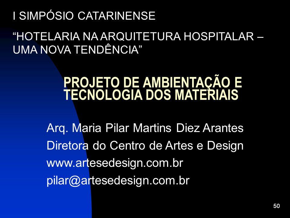 50 PROJETO DE AMBIENTAÇÃO E TECNOLOGIA DOS MATERIAIS Arq. Maria Pilar Martins Diez Arantes Diretora do Centro de Artes e Design www.artesedesign.com.b