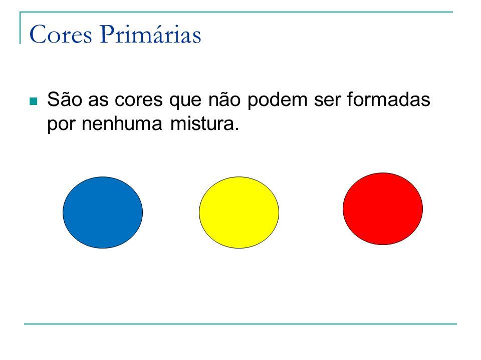 Cores Primárias São as cores que não podem ser formadas por nenhuma mistura.
