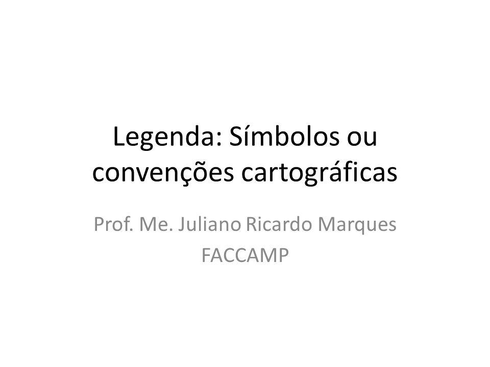 Legenda: Símbolos ou convenções cartográficas Prof. Me. Juliano Ricardo Marques FACCAMP