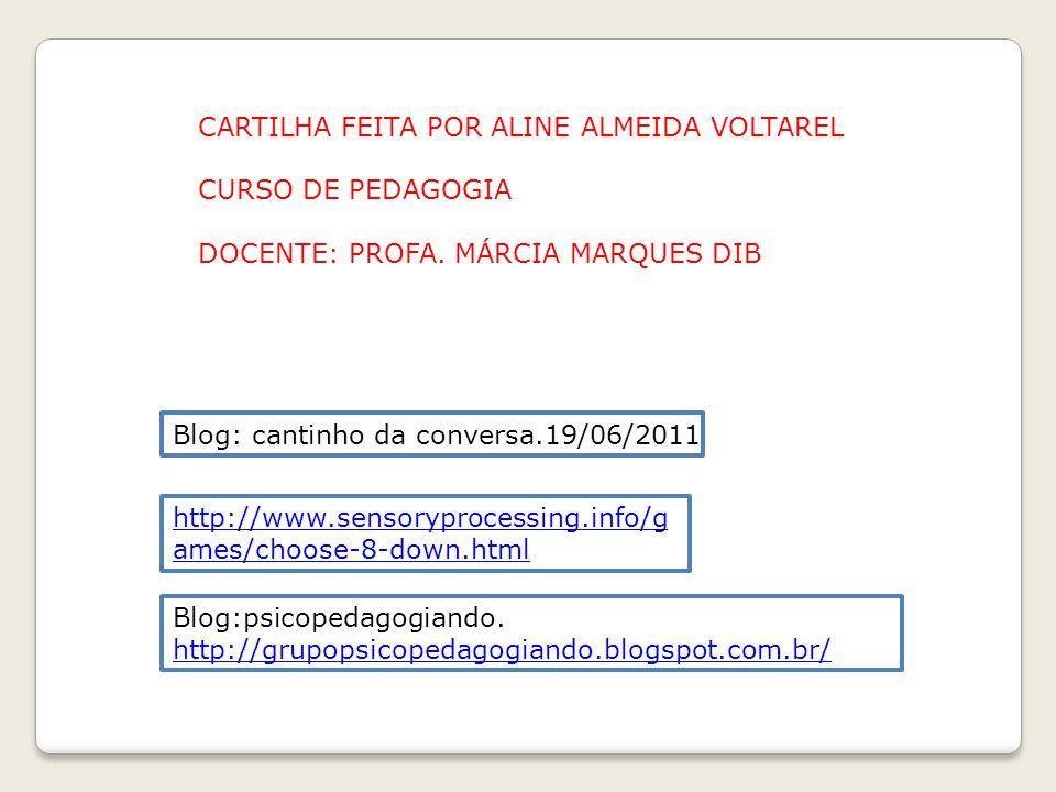 Blog: cantinho da conversa.19/06/2011 http://www.sensoryprocessing.info/g ames/choose-8-down.html Blog:psicopedagogiando.