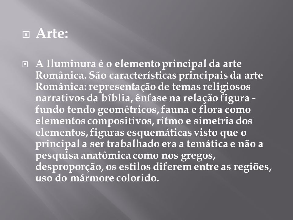Arte: A Iluminura é o elemento principal da arte Românica.