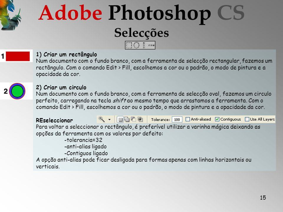 15 Selecções Adobe Photoshop CS 1) Criar um rectângulo Num documento com o fundo branco, com a ferramenta de selecção rectangular, fazemos um rectângulo.