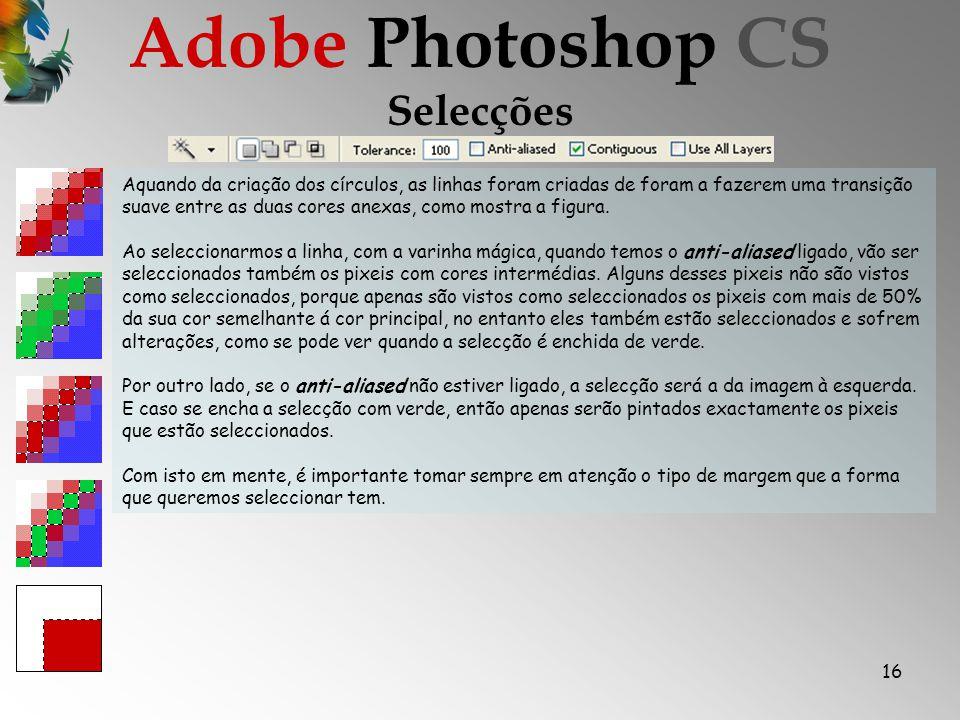 16 Selecções Adobe Photoshop CS Aquando da criação dos círculos, as linhas foram criadas de foram a fazerem uma transição suave entre as duas cores anexas, como mostra a figura.