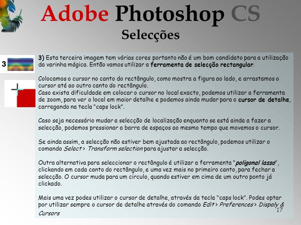 17 Selecções Adobe Photoshop CS 3) Esta terceira imagem tem várias cores portanto não é um bom candidato para a utilização da varinha mágica.