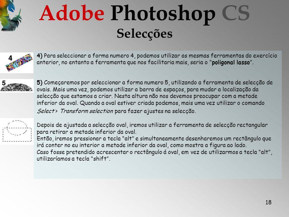 18 Selecções Adobe Photoshop CS 4) Para seleccionar a forma numero 4, podemos utilizar as mesmas ferramentas do exercício anterior, no entanto a ferramenta que nos facilitaria mais, seria o poligonal lasso.