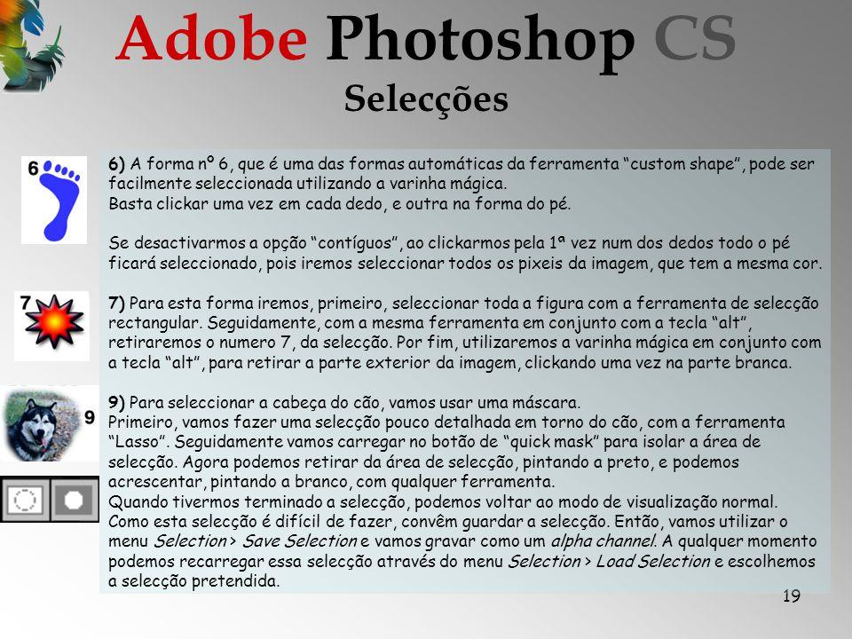 19 Selecções Adobe Photoshop CS 6) A forma nº 6, que é uma das formas automáticas da ferramenta custom shape, pode ser facilmente seleccionada utilizando a varinha mágica.