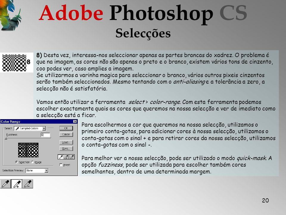 20 Selecções Adobe Photoshop CS 8) Desta vez, interessa-nos seleccionar apenas as partes brancas do xadrez.