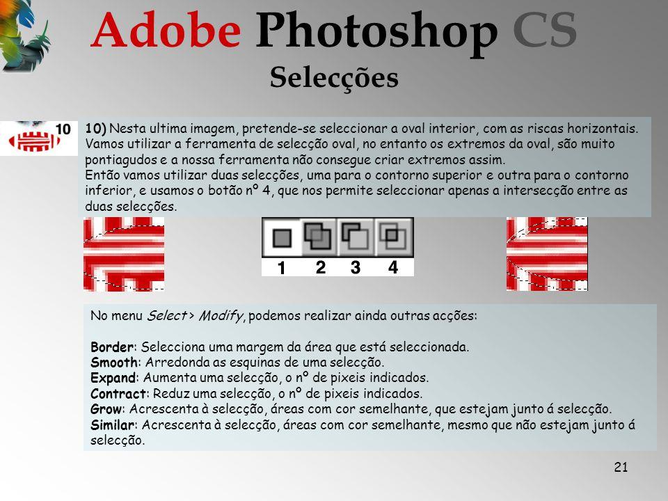 21 Selecções Adobe Photoshop CS 10) Nesta ultima imagem, pretende-se seleccionar a oval interior, com as riscas horizontais.