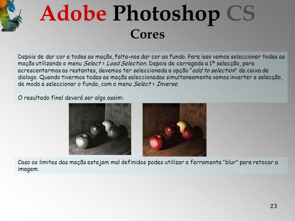 23 Cores Adobe Photoshop CS Depois de dar cor a todas as maçãs, falta-nos dar cor ao fundo.