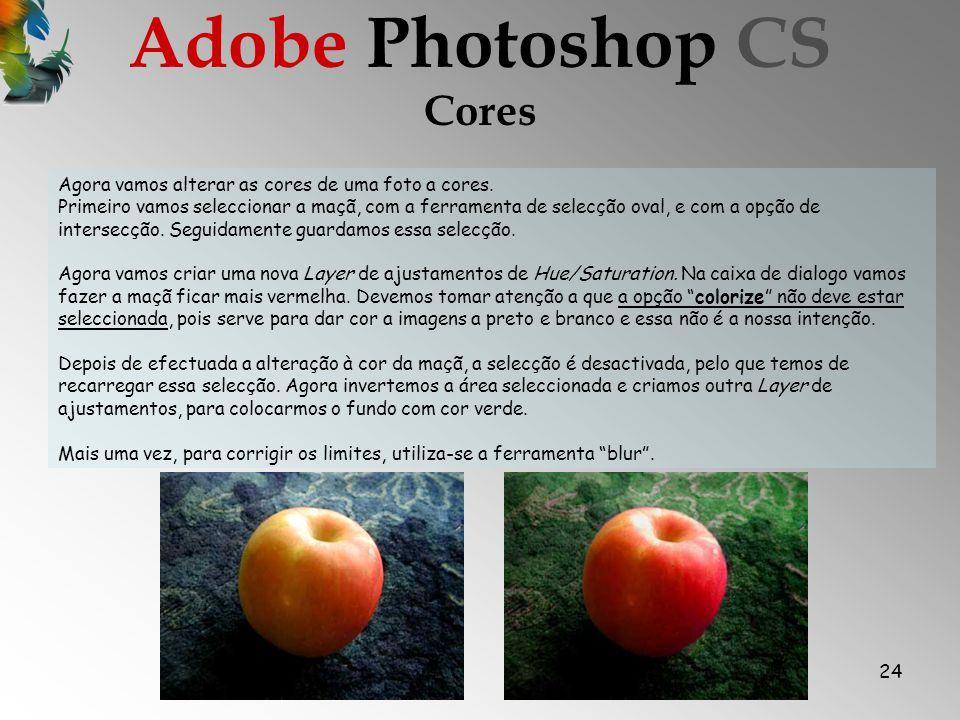 24 Cores Adobe Photoshop CS Agora vamos alterar as cores de uma foto a cores.