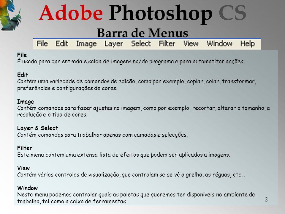 3 Barra de Menus Adobe Photoshop CS File É usado para dar entrada e saída de imagens no/do programa e para automatizar acções.