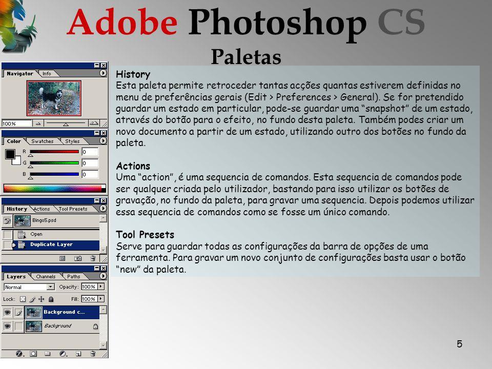 5 Paletas Adobe Photoshop CS History Esta paleta permite retroceder tantas acções quantas estiverem definidas no menu de preferências gerais (Edit > Preferences > General).