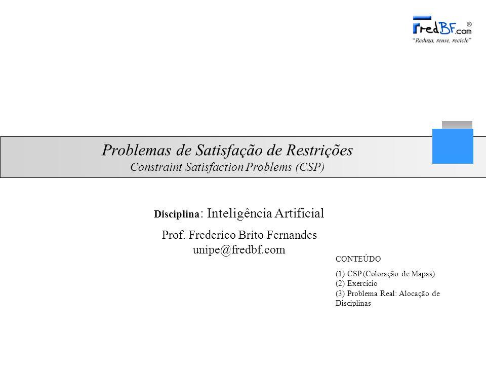 Prof. Frederico Brito Fernandes unipe@fredbf.com Problemas de Satisfação de Restrições Constraint Satisfaction Problems (CSP) CONTEÚDO (1) CSP (Colora