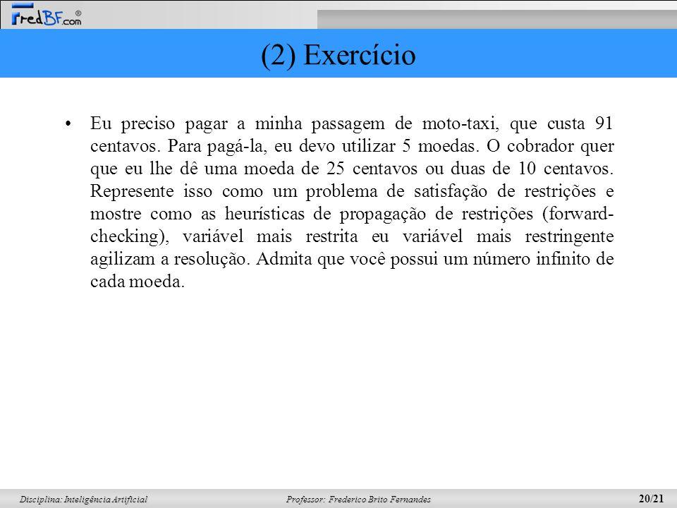 Professor: Frederico Brito Fernandes 20/21 Disciplina: Inteligência Artificial (2) Exercício Eu preciso pagar a minha passagem de moto-taxi, que custa 91 centavos.
