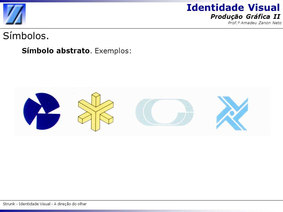 Identidade Visual Strunk - Identidade Visual - A direção do olhar Produção Gráfica II Prof.º Amadeu Zanon Neto Símbolos. Símbolo abstrato. Exemplos: