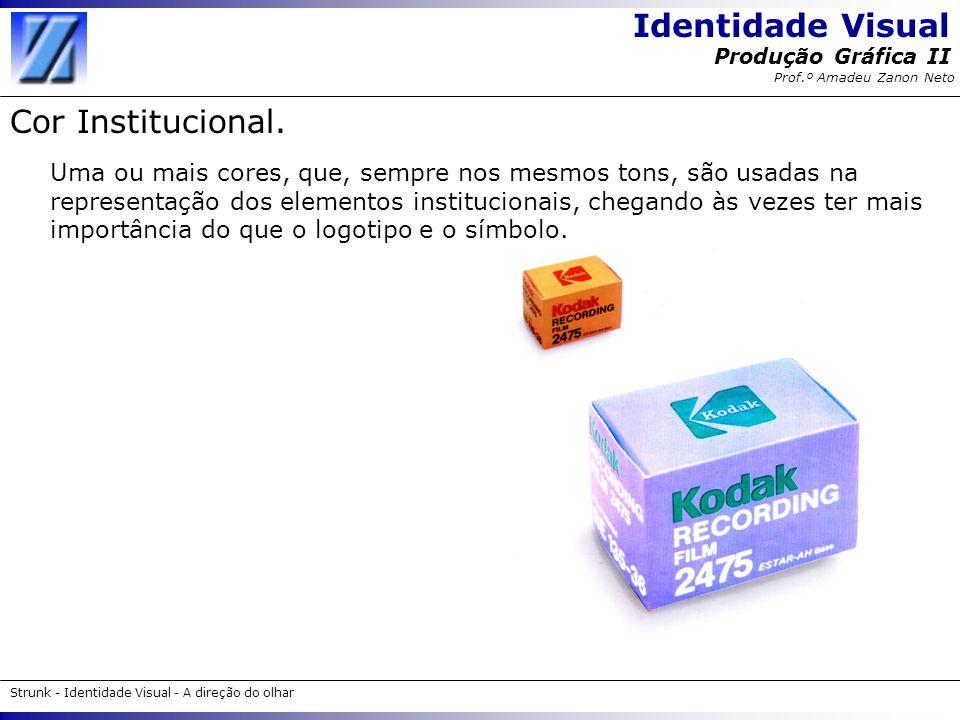 Identidade Visual Strunk - Identidade Visual - A direção do olhar Produção Gráfica II Prof.º Amadeu Zanon Neto Cor Institucional. Uma ou mais cores, q
