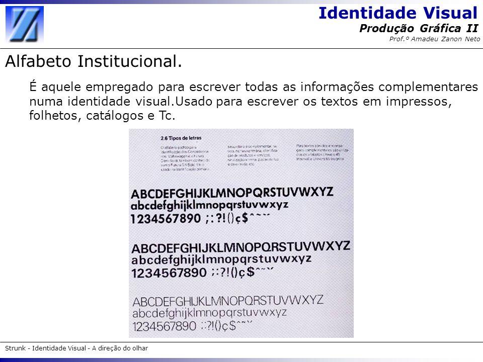 Identidade Visual Strunk - Identidade Visual - A direção do olhar Produção Gráfica II Prof.º Amadeu Zanon Neto Alfabeto Institucional. É aquele empreg