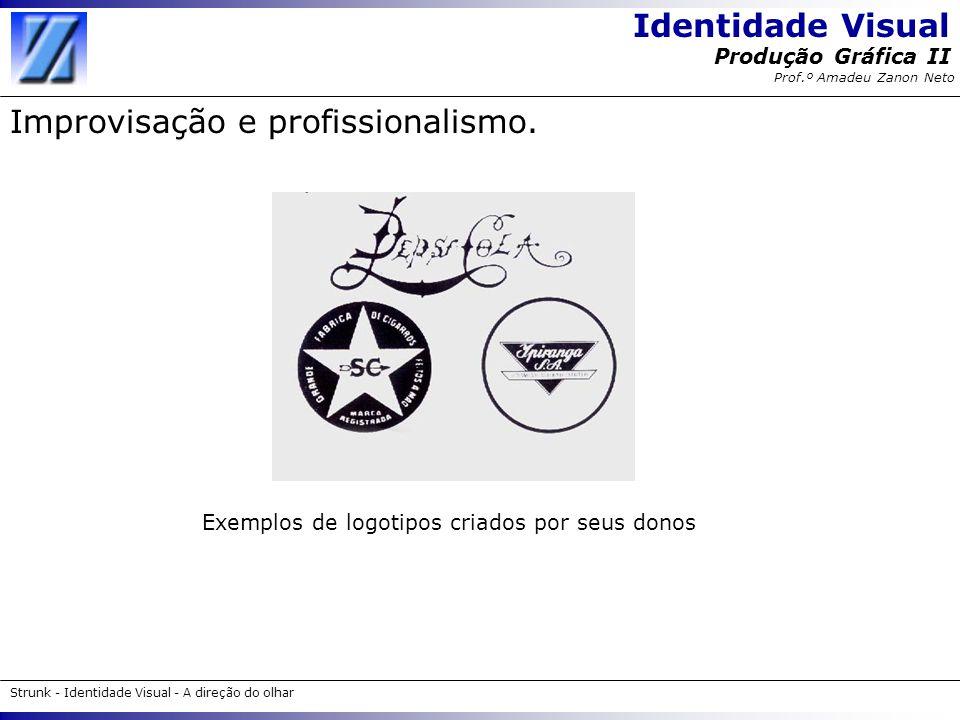 Identidade Visual Strunk - Identidade Visual - A direção do olhar Produção Gráfica II Prof.º Amadeu Zanon Neto Improvisação e profissionalismo. Exempl