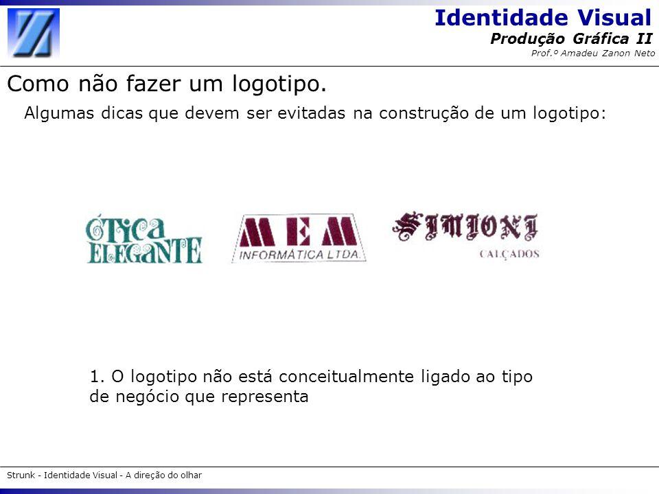 Identidade Visual Strunk - Identidade Visual - A direção do olhar Produção Gráfica II Prof.º Amadeu Zanon Neto Como não fazer um logotipo. Algumas dic