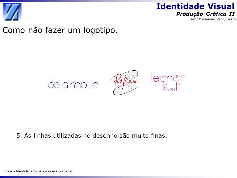 Identidade Visual Strunk - Identidade Visual - A direção do olhar Produção Gráfica II Prof.º Amadeu Zanon Neto Como não fazer um logotipo. 5. As linha