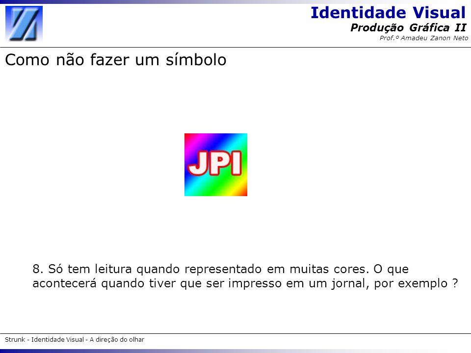 Identidade Visual Strunk - Identidade Visual - A direção do olhar Produção Gráfica II Prof.º Amadeu Zanon Neto Como não fazer um símbolo 8. Só tem lei