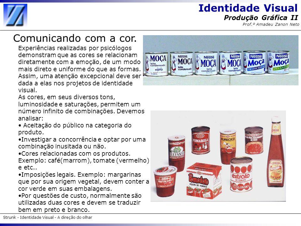 Identidade Visual Strunk - Identidade Visual - A direção do olhar Produção Gráfica II Prof.º Amadeu Zanon Neto Comunicando com a cor. Experiências rea