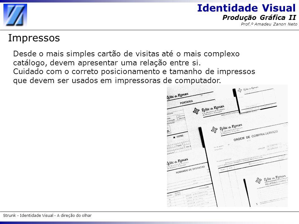 Identidade Visual Strunk - Identidade Visual - A direção do olhar Produção Gráfica II Prof.º Amadeu Zanon Neto Impressos Desde o mais simples cartão d