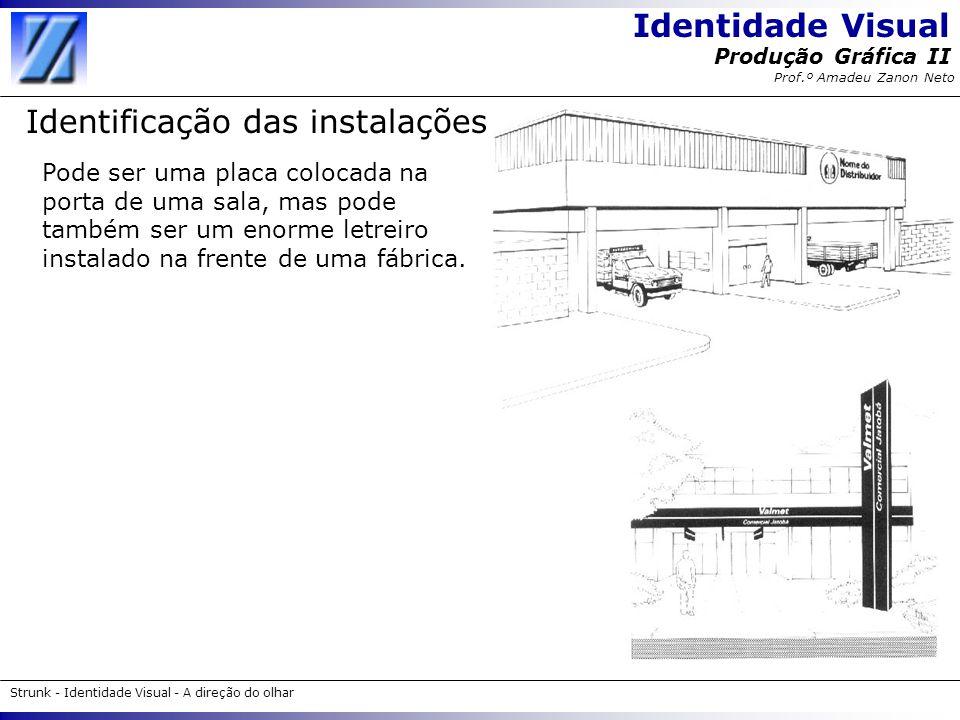 Identidade Visual Strunk - Identidade Visual - A direção do olhar Produção Gráfica II Prof.º Amadeu Zanon Neto Identificação das instalações Pode ser