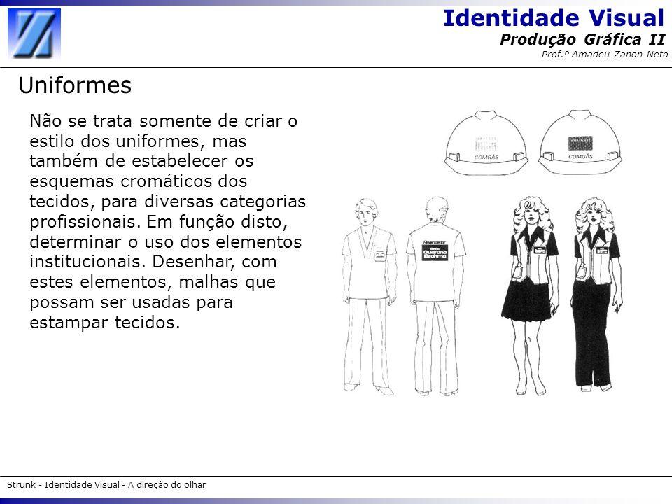 Identidade Visual Strunk - Identidade Visual - A direção do olhar Produção Gráfica II Prof.º Amadeu Zanon Neto Uniformes Não se trata somente de criar
