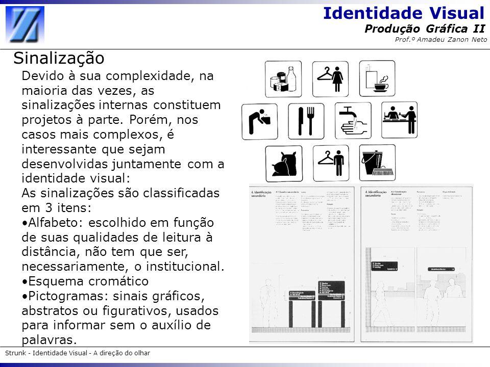 Identidade Visual Strunk - Identidade Visual - A direção do olhar Produção Gráfica II Prof.º Amadeu Zanon Neto Sinalização Devido à sua complexidade,