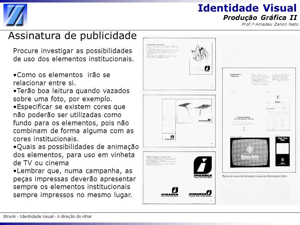 Identidade Visual Strunk - Identidade Visual - A direção do olhar Produção Gráfica II Prof.º Amadeu Zanon Neto Assinatura de publicidade Procure inves