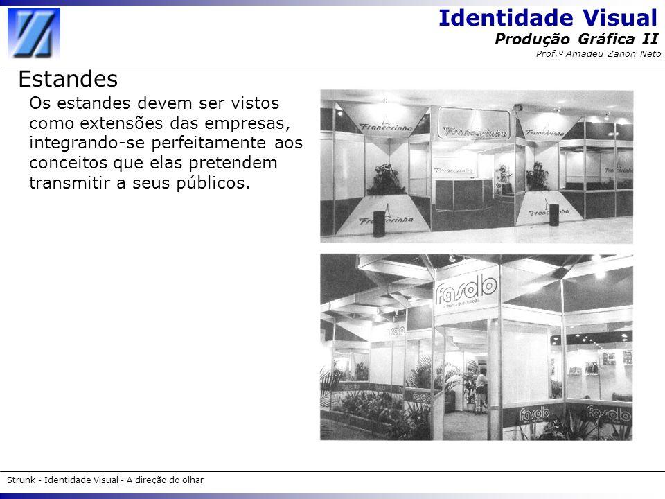 Identidade Visual Strunk - Identidade Visual - A direção do olhar Produção Gráfica II Prof.º Amadeu Zanon Neto Estandes Os estandes devem ser vistos c