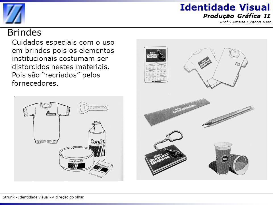 Identidade Visual Strunk - Identidade Visual - A direção do olhar Produção Gráfica II Prof.º Amadeu Zanon Neto Brindes Cuidados especiais com o uso em