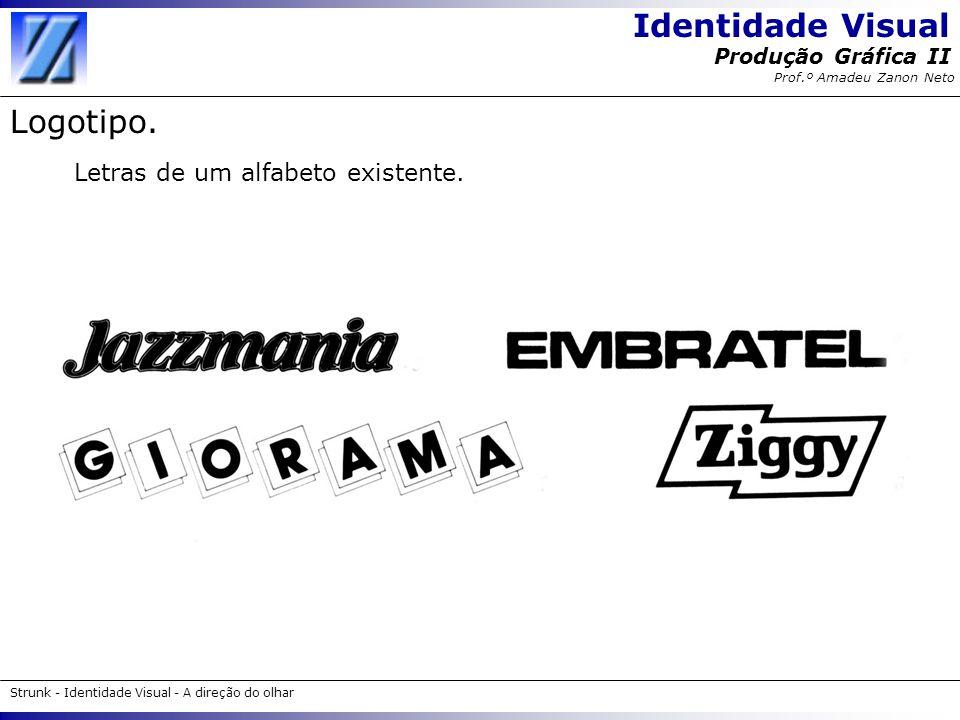 Identidade Visual Strunk - Identidade Visual - A direção do olhar Produção Gráfica II Prof.º Amadeu Zanon Neto Segredos de uma boa identidade visual.