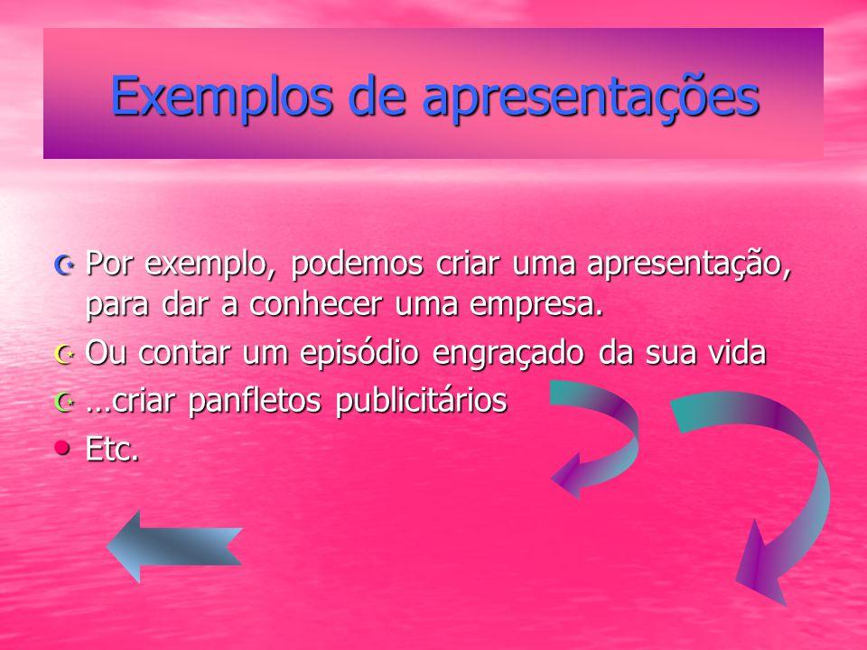 Exemplos de apresentações Por exemplo, podemos criar uma apresentação, para dar a conhecer uma empresa.