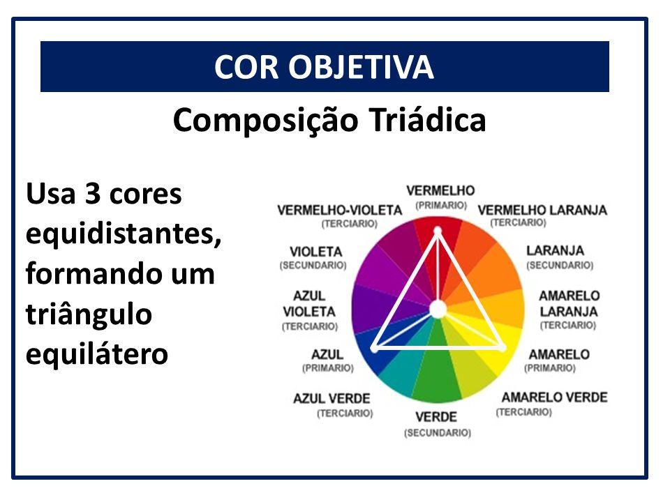 COR OBJETIVA Composição Triádica Usa 3 cores equidistantes, formando um triângulo equilátero