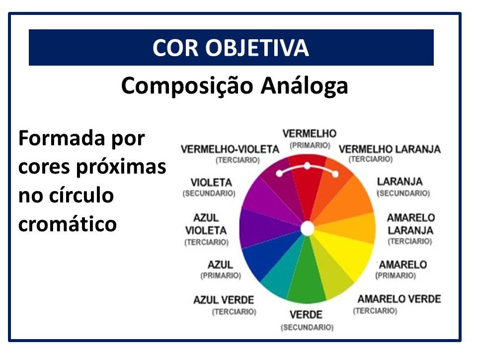 COR OBJETIVA Composição Análoga Formada por cores próximas no círculo cromático