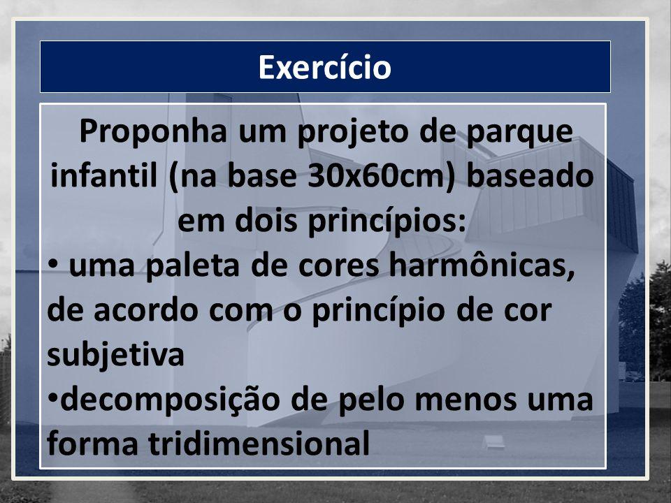 Exercício Proponha um projeto de parque infantil (na base 30x60cm) baseado em dois princípios: uma paleta de cores harmônicas, de acordo com o princípio de cor subjetiva decomposição de pelo menos uma forma tridimensional