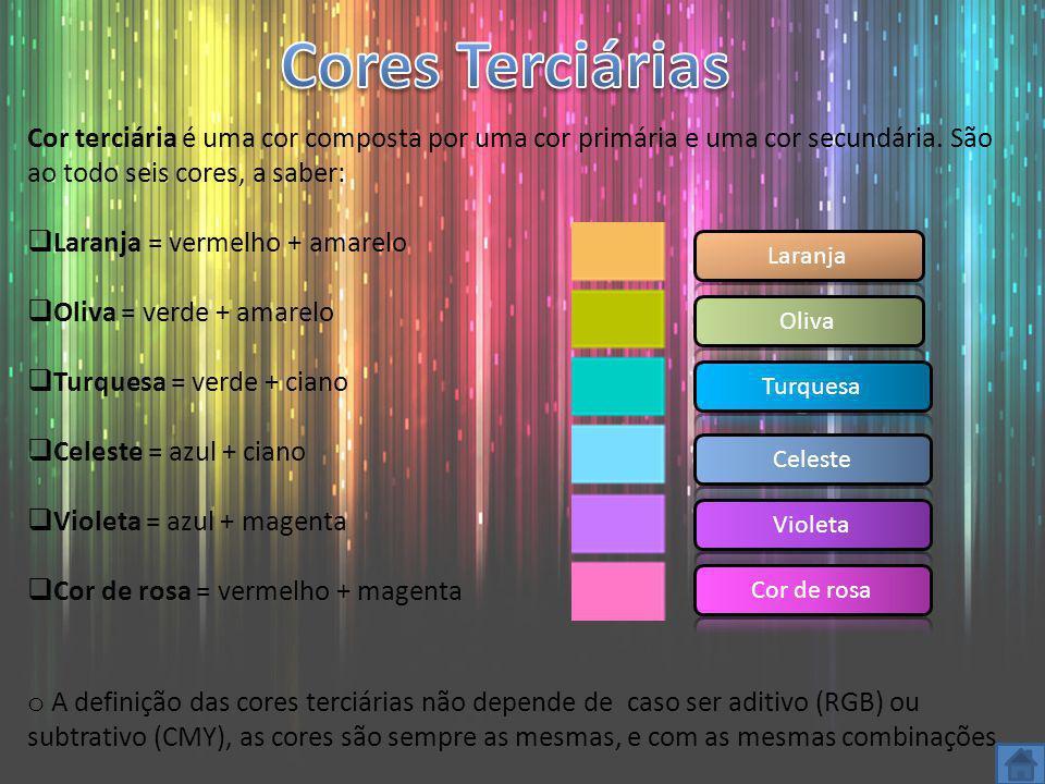 Cor terciária é uma cor composta por uma cor primária e uma cor secundária. São ao todo seis cores, a saber: Laranja = vermelho + amarelo Oliva = verd