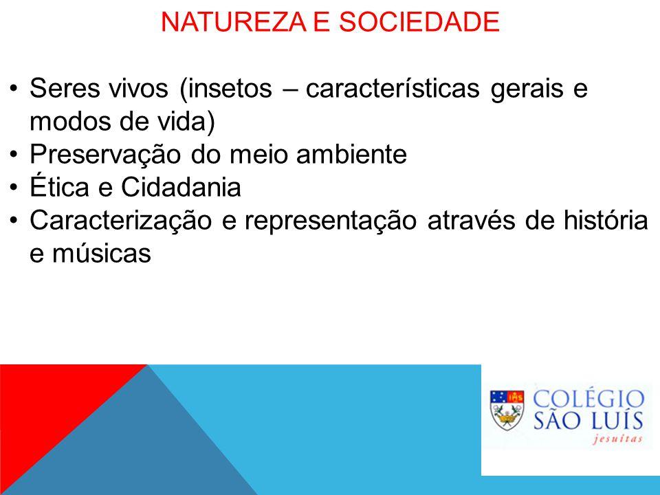 NATUREZA E SOCIEDADE Seres vivos (insetos – características gerais e modos de vida) Preservação do meio ambiente Ética e Cidadania Caracterização e re
