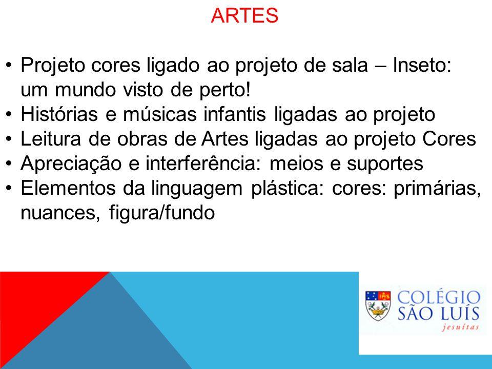 ARTES Projeto cores ligado ao projeto de sala – Inseto: um mundo visto de perto! Histórias e músicas infantis ligadas ao projeto Leitura de obras de A